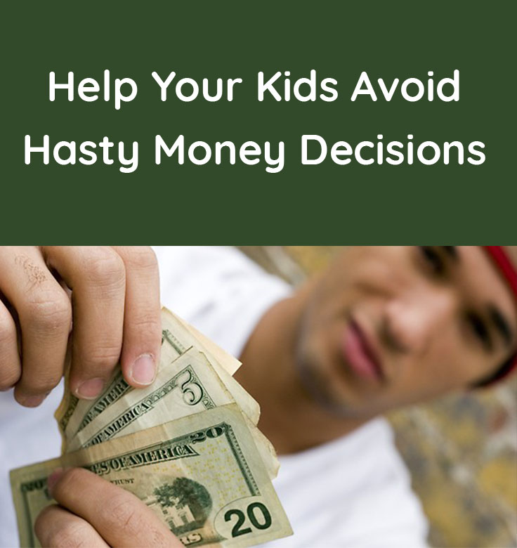 Help your kids avoid hasty money decisions